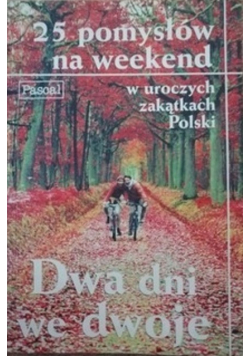 Dwa dni we dwoje 25 pomysłów na weekend w uroczych zakątkach Polski
