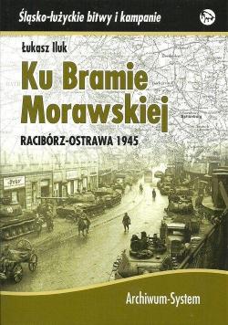 Ku Bramie Morawskiej. Racibórz-Ostrawa 1945
