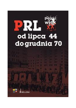Polski wiek XX.Tom 3. PRL od lipca 44 BELLONA