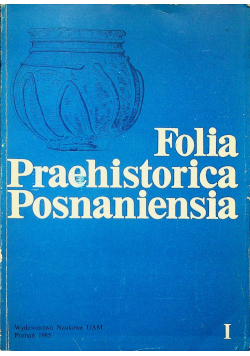 Folia Praehistorica Posnaniensia tom I