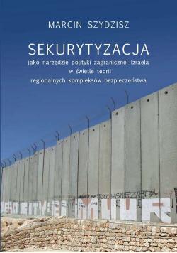 Sekurytyzacja jako narzędzie polityki zagranicznej Izraela w świetle teorii regionalnych kompleksów