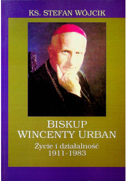 Biskup Wincenty Urban Życie i działalność 1911  1983