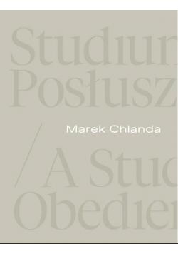 Marek Chlanda. Studium posłuszeństwa