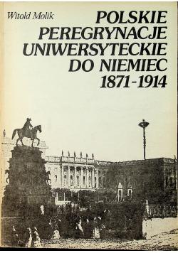 Polskie Peregrynacje Uniwersyteckie do Niemiec  1871  1914