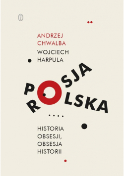 Polska-Rosja Historia obsesji obsesja historii