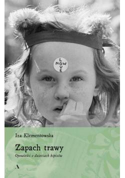 Zapach trawy Opowieści o dzieciach hipisów