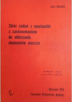 Zbiór zadań z mechaniki z zastosowaniem do obliczania elementów maszyn