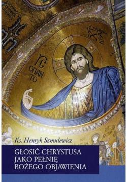 Głosić Chrystusa jako pełnię Bożego Objawienia