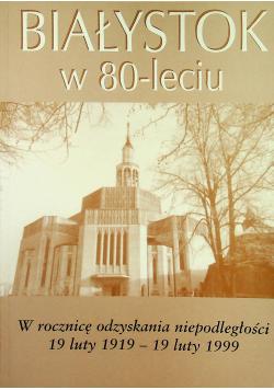 Białystok w 80 leciu  W rocznicę odzyskania niepodległości .