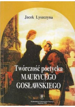Twórczość poetycka Maurycego Gosławskiego