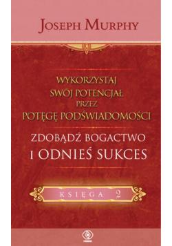 Wykorzystaj swój potencjał przez potęgę podświadomości Zdobądź bogactwo i odnieś sukces Księga 2