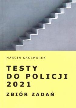 Testy do Policji 2021. Zbiór zadań