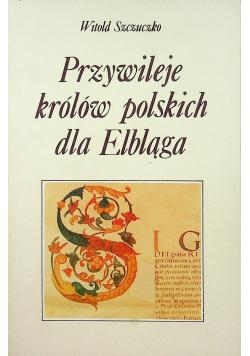 Przywileje królów polskich dla Elbląga