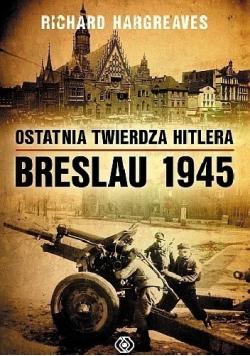 Ostatnia twierdza Hitlera Breslau 1945