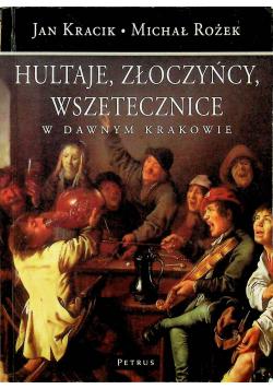 Hultaje złoczyńcy wszetecznice w dawnym Krakowie