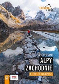 Alpy Zachodnie. 30 wielodniowych tras trekkingowyc