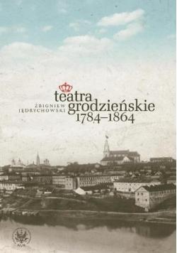 Teatra grodzieńskie 1784-1864