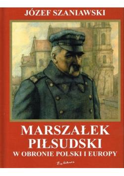 Marszałek Piłsudzki w obronie Polski i Europy