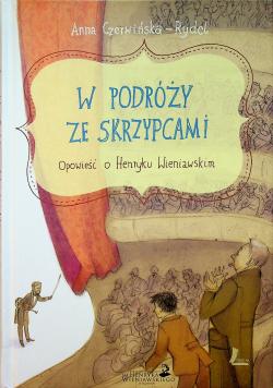 W podróży ze skrzypcami Opowieść o Henryku Wieniawskim
