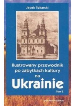 Ilustrowany przewodnik po zabytkach kultury na Ukrainie Tom 2
