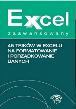 Excel zaawansowany 45 trików w Excelu na formatowanie i porządkowanie danych