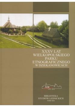 Obserwuj XXXV lat Wielkopolskiego Parku Etnograficznego w Dziekanowicach