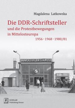 Die DDR-Schriftsteller und die Protestbewegungen in Mittelosteuropa 1956, 1968, 1980/81