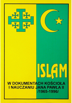 Islam w dokumentach Kościoła i nauczaniu Jana Pawła II  1965  1996
