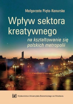 Wpływ sektora kreatywnego na kształtowanie się polskich metropolii