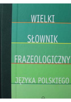 Wielki słowonik frazeologiczny języka polskiego