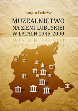Muzealnictwo na Ziemi Lubuskiej w latach 1945 2000