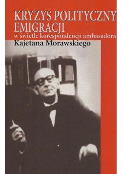 Kryzys polityczny emigracji w świetle korespondencji ambasadora Kajetana Morawskiego
