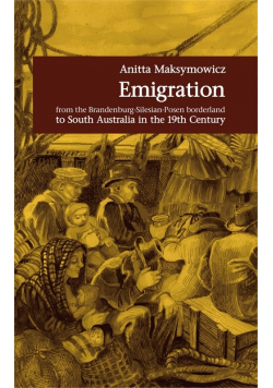 Emigration from the Brandenburg Silesian Posen borderland to South Australia in the 19th Century
