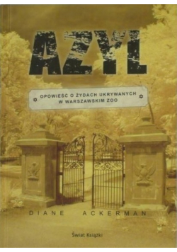 Azyl Opowieść o Żydach ukrywanych w warszawskim ZOO