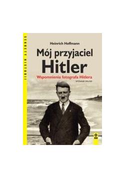Mój przyjaciel Hitler. Wspomnienia fotografa..