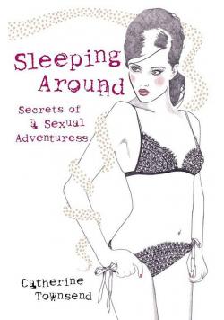 Sleeping Around Secrets of a sexual Adventuress