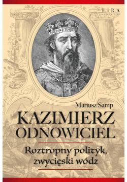 Kazimierz Odnowiciel Roztropny polityk, zwycięski wódz