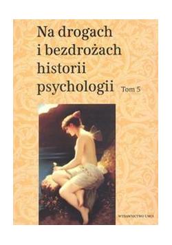 Na drogach i bezdrożach historii psychologii T.5