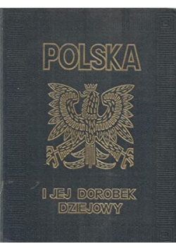 Polska i jej dorobek dziejowy w ciągu tysiąca lat istnienia Tom I