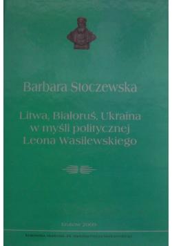 Litwa Białoruś Ukraina w myśli politycznej Leona Wasilewskiego