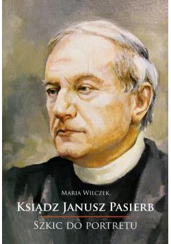 Szkic do portretu. Ksiądz Janusz Pasierb
