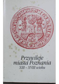 Przywileje miasta Poznania XIII - XVIII wieku