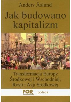 Jak budowano kapitalizm Transformacja Europy..