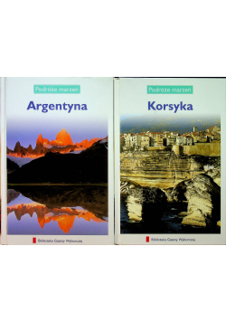 Podróże marzeń Argentyna / Korsyka
