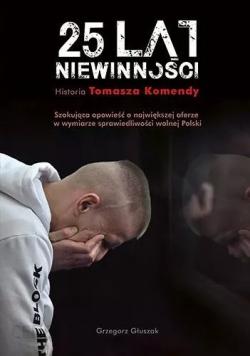 25 lat niewinności Historia Tomasza Komendy