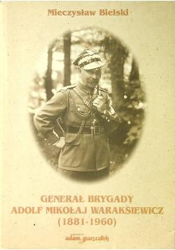 Generał brygady Adolf Mikołaj Waraksiewicz  1881 - 1960