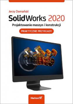 SolidWorks 2020 Projektowanie maszyn i konstrukcji.