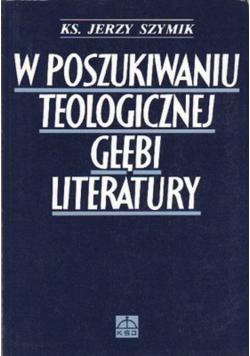 W poszukiwaniu teologicznej głębi literatury