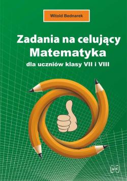 Zadania na celujący Matematyka dla uczniów klasy VII i VIII