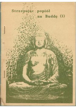 Strzepując popiół na Buddę 1